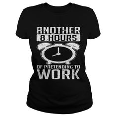 Another 8 Hours Of Pretending To Work Funny Saying #gift #ideas #Popular #Everything #Videos #Shop #Animals #pets #Architecture #Art #Cars #motorcycles #Celebrities #DIY #crafts #Design #Education #Entertainment #Food #drink #Gardening #Geek #Hair #beauty #Health #fitness #History #Holidays #events #Home decor #Humor #Illustrations #posters #Kids #parenting #Men #Outdoors #Photography #Products #Quotes #Science #nature #Sports #Tattoos #Technology #Travel #Weddings #Women