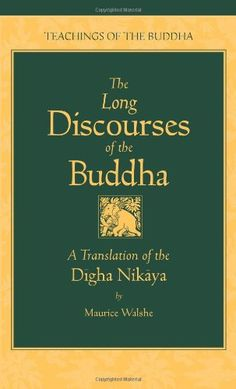 The Long Discourses of the Buddha: A Translation of the Digha Nikaya (Teachings of the Buddha) by Maurice Walshe http://www.amazon.com/dp/0861711033/ref=cm_sw_r_pi_dp_aNX9ub1A54QT1