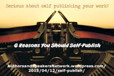 "Authors & Speakers! ~ New article, ""6 Reasons You Should Self-Publish"" on my ‪#‎AuthorsandSpeakers‬ Blog (designed not to sell, but to teach!). Something new about speaking and writing is posted every 8th day! More than 205 FREE Articles! Tell your friends by clicking ""SHARE."" ~ https://AuthorsandSpeakersNetwork.wordpress.com/2015/04/12/self-publish/    Another Author & Speaker HotSpot:  http://www.AuthorsandSpeakersNetwork.com"