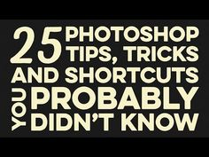 25 Photoshop Tips, Tricks & Shortcuts You Probably Didn't Know - YouTube