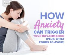 How Anxiety Can Trigger Your Inflammation (Plus: What Foods to Avoid)