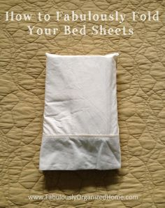 How To Fold Bed Sheets Into A Pillowcase | Fabulously Organized Home-- haha @Bethany Shoda Shoda Shoda Rose just think how beautiful it would look on your shelf if you learned how! ;)