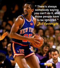 """There's always somebody saying you can't do it, and those people have to be ignored."" - Bill Cartwright"