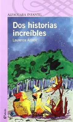 Dos historias incríbles / Laurence Anholt ; [ilustraciones de Arthur Robins] Alfaguara, 2008