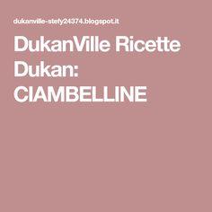 DukanVille Ricette Dukan: CIAMBELLINE