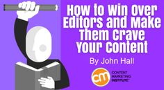 By JOHN HALL published JUNE 15, 2015 Editorial Strategy and Planning How to Win Over Editors and Make Them Crave Your Content