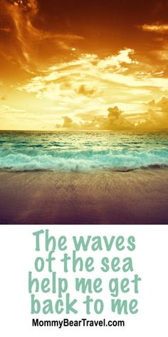 The waves of the sea help me get back to me