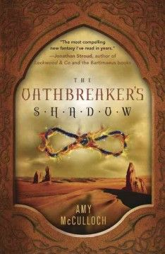 The Oathbreaker's Shadow by Amy McCulloch - In the scorching land of Darhan, fifteen-year-old Raim is forced to live as an outcast from his people when he breaks a magical oath he doesn't remember making.