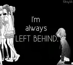 I'm always left behind
