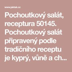 Pochoutkový salát, receptura 50145. Pochoutkový salát připravený podle tradičního receptu je kyprý, vůně a chuť je lahodná