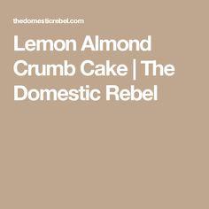 Lemon Almond Crumb Cake | The Domestic Rebel
