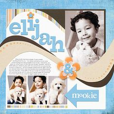 Add a Flourish to the Page  Design by Jill Godon  Large flourish and flower elements don't stop this page from being all boy. Jill's multiphoto layout showcases the relationship Elijah had with a puppy, with close-ups of the boy and pup together.
