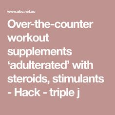 Over-the-counter workout supplements 'adulterated' with steroids, stimulants - Hack - triple j