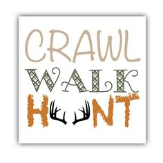 Crawl, walk, hunt baby nursery sign. This is a digital download. Once purchased, the file will be available to download. Can then be printed at a print