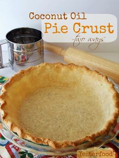Yesterfood : Coconut Oil Pie Crust- two ways