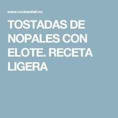 TOSTADAS DE NOPALES CON ELOTE. RECETA LIGERA