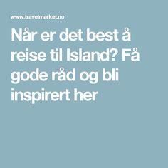 Når er det best å reise til Island? Få gode råd og bli inspirert her Nars, Island, Islands