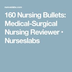 160 Nursing Bullets: Medical-Surgical Nursing Reviewer • Nurseslabs
