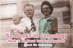 Teach Me Genealogy: 52 Weeks of Genealogy - Week 7 - All about your grandparents.