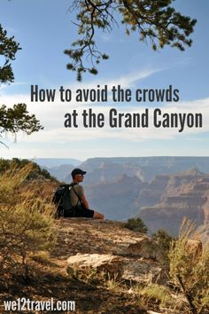 How to avoid the crowds at the Grand Canyon - our tips and tricks to enjoy the silence and make the most stunning pics!