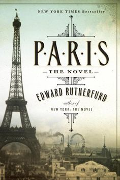 Paris: The Novel, by Edward Rutherford The epic story of the city I adore.