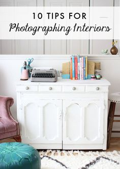 10 Tips for Photographing Interiors - At Home In Love