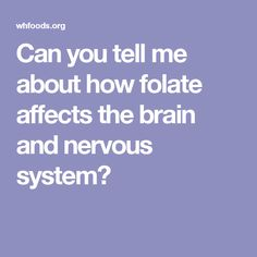 Can you tell me about how folate affects the brain and nervous system?
