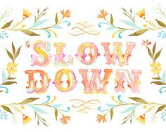 Slow Down!    		Learn from a snail and slow down! We're moving so fast in this world  and we oftentimes miss the beauty of the present moment. Watch things grow. . .