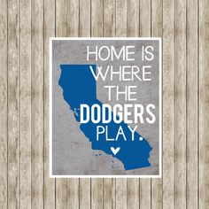 Home is Where the Dodgers Play Los Angeles Dodgers Baseball Design on 8x10 by PrintspirationalArt on Etsy https://www.etsy.com/listing/245766744/home-is-where-the-dodgers-play-los