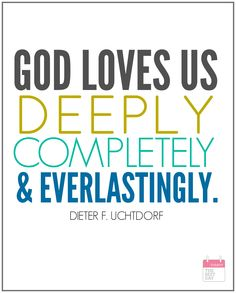 God loves us deeply, completely and everlasting - Dieter Uchtdorf