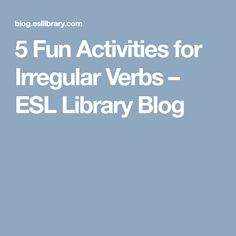 5 Fun Activities for Irregular Verbs – ESL Library Blog