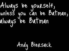 Always be yourself, unless you can be Batman, always be batman. (Andy Biersack)