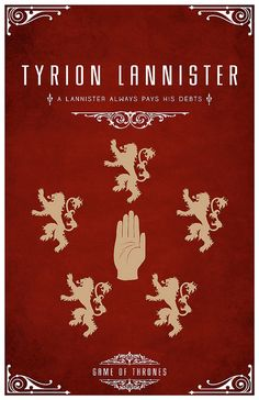 "Tyrion Lannister  Personal Sigil - A Hand surrounded by Lions  Personal Motto ""A Lannister Always Pays His Debts"""