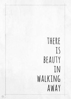 There is beauty in waking away.
