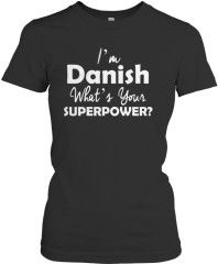 I'm Danish What's Your Superpower T-Shirt