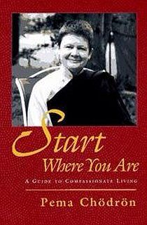Start Where You Are: A Guide to Compassionate Living -Pema Chodron