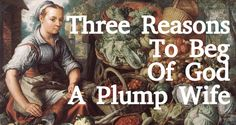 Three Reasons To Beg Of God A Plump Wife