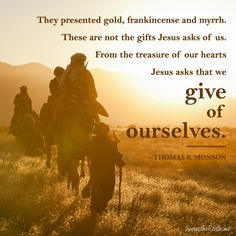 """They presented gold, frankincense and myrrh. These are not the gifts Jesus asks of us. From the treasure of our hearts Jesus asks that we give of ourselves."" - Thomas S. Christmas Jesus, Christmas Messages, Christmas Quotes, Christmas Pictures, Gospel Quotes, Lds Quotes, Faith Quotes, True Meaning Of Christmas, Church Quotes"