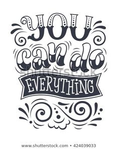 """Vector illustration with hand-drawn lettering. """"You can do everything"""" inscription for invitation and greeting card, prints and posters. Calligraphic and typographic design Hand Lettering Alphabet, Doodle Lettering, Hand Lettering Quotes, Hand Drawn Lettering, Calligraphy Quotes Doodles, Portfolio Book, Portfolio Layout, Chalkboard Art Quotes, The Notebook Quotes"""