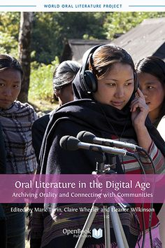 Oral Literature in the Digital Age: Archiving Orality and Connecting with Communities edited by Mark Turin, Claire Wheeler and Eleanor Wilkinson.   #languages #digital #literature #linguistics #tradition