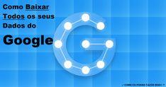 ✔ COMO EU POSSO FAZER ISSO® ?: Google - Como Baixar Todos os seus Dados