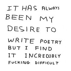 """""""It has always been my desire to write poetry but I find it incredibly fucking difficult."""" greeting card David Shrigley, Third Drawer Down The Words, David Shrigley, Poesia Visual, Pretty Words, Poetry Quotes, Text Quotes, Enfp, It Hurts, Inspire Me"""