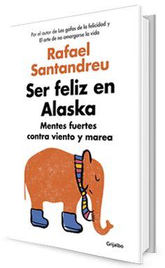 Ser feliz en Alaska - El nuevo libro de Rafael Santandreu presenta un método contrastado científicamente que nos permitirá convertirnos en personas sanas y fuertes emocionalmente, sosegadas, centradas en el presente y liberadas de todos nuestros temores.  A LA VENTA EL 3 DE MARZO