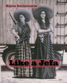 Like a Jefa  <3 Las Adelitas <3 SI SENOR!!!