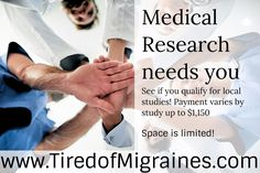 Tired of migraine pain? Not getting relief from you migraine meds? Join local research studies today. Comp varies by study up to $1150! Visit www.tiredofmigraines.com or call 1-855-323-1965 today!