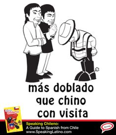 Más doblado que chino con visita | Literal translation: More bent over than a Chinese with visitors. Meaning: Drunk, trashed. #SpanishSayings #Chile