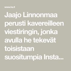 Jaajo Linnonmaa perusti kavereilleen viestiringin, jonka avulla he tekevät toisistaan suositumpia Instagramissa – eivätkä he ole ainoita, jotka hyödyntävät suosittua Instagram-kikkaa - Nyt.fi | HS.fi Math Equations, Instagram