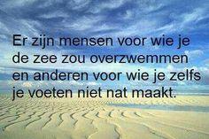 'Er zijn mensen voor wie je de zee zou overzwemmen en anderen voor wie je zelfs je voeten niet nat maakt.'