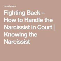 Fighting Back – How to Handle the Narcissist in Court | Knowing the Narcissist
