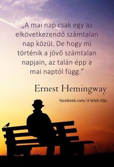 A mai nap csak egy. Mind Gym, Motivational Quotes, Inspirational Quotes, Quotes About Everything, Thoughts And Feelings, Buddhism, Picture Quotes, Ernest Hemingway, Cool Words